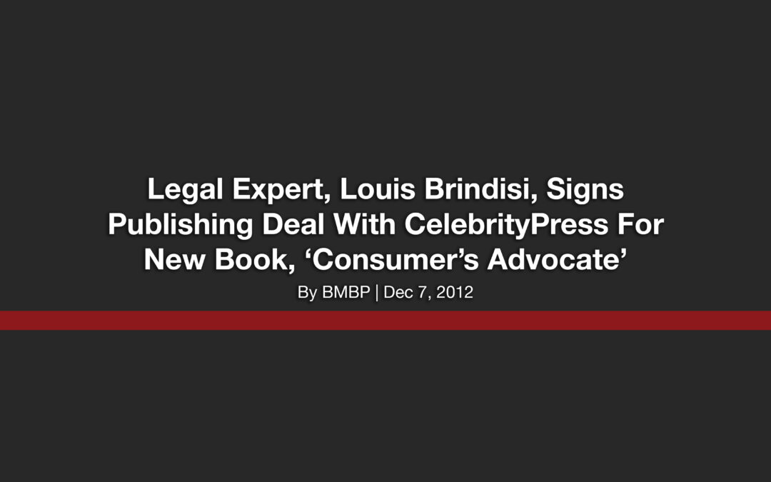 Legal Expert, Louis Brindisi, Signs Publishing Deal With CelebrityPress For New Book, 'Consumer's Advocate'