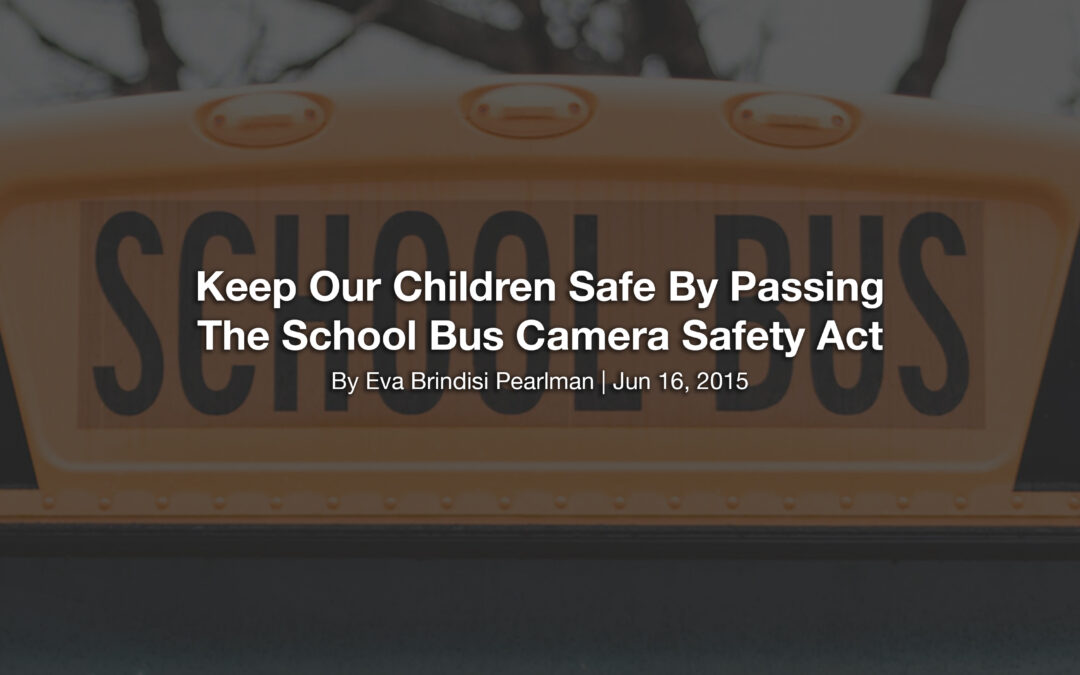 Keep Our Children Safe By Passing The School Bus Camera Safety Act