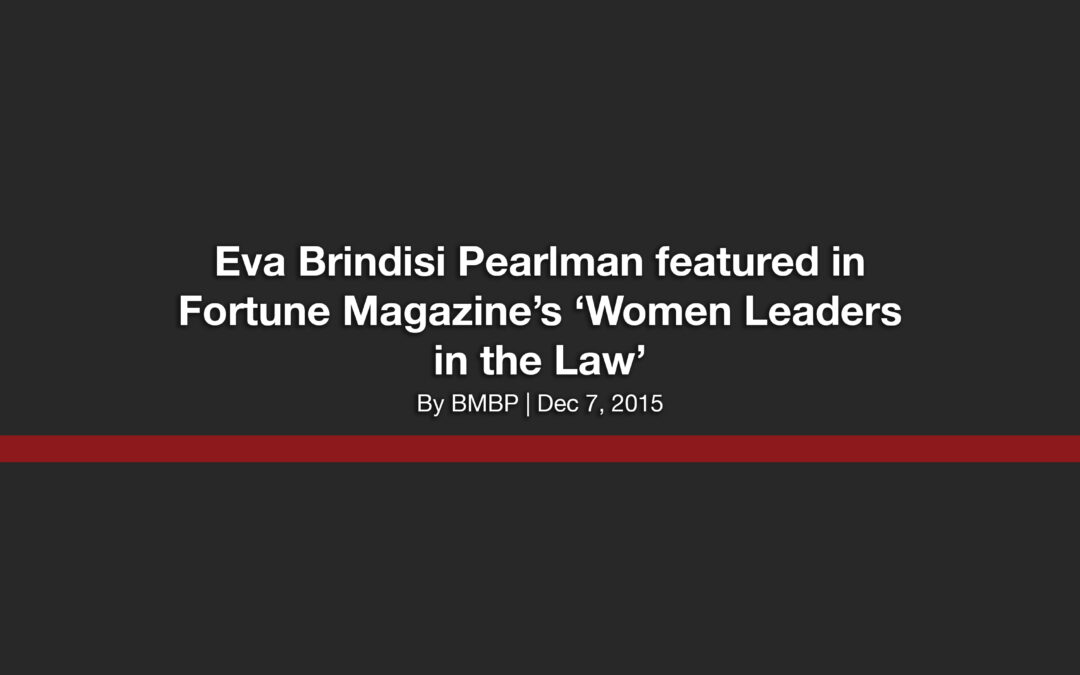 Eva Brindisi Pearlman featured in Fortune Magazine's 'Women Leaders in the Law'