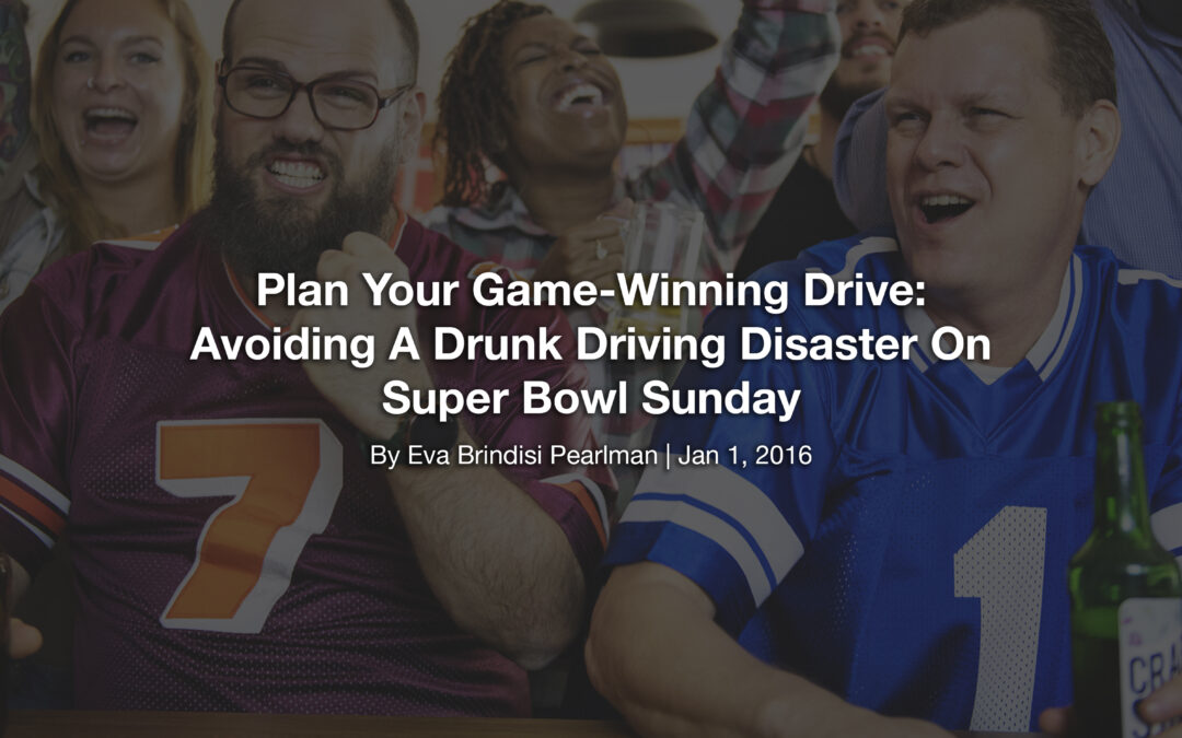 Plan Your Game-Winning Drive: Avoiding A Drunk Driving Disaster On Super Bowl Sunday