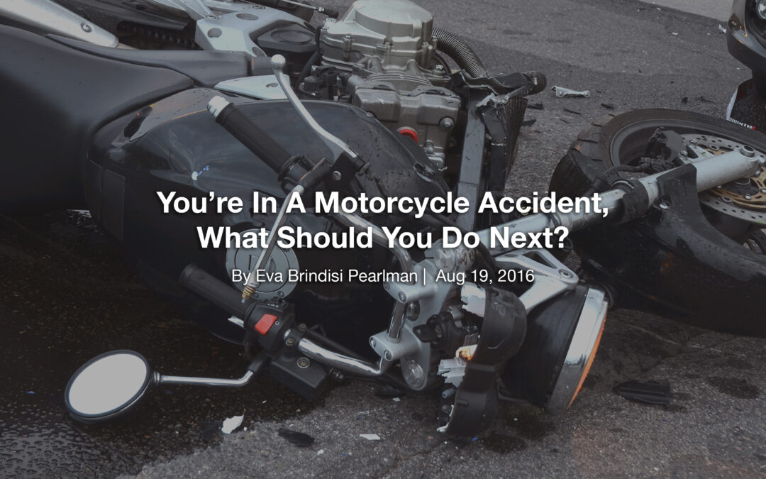 You're In A Motorcycle Accident, What Should You Do Next?