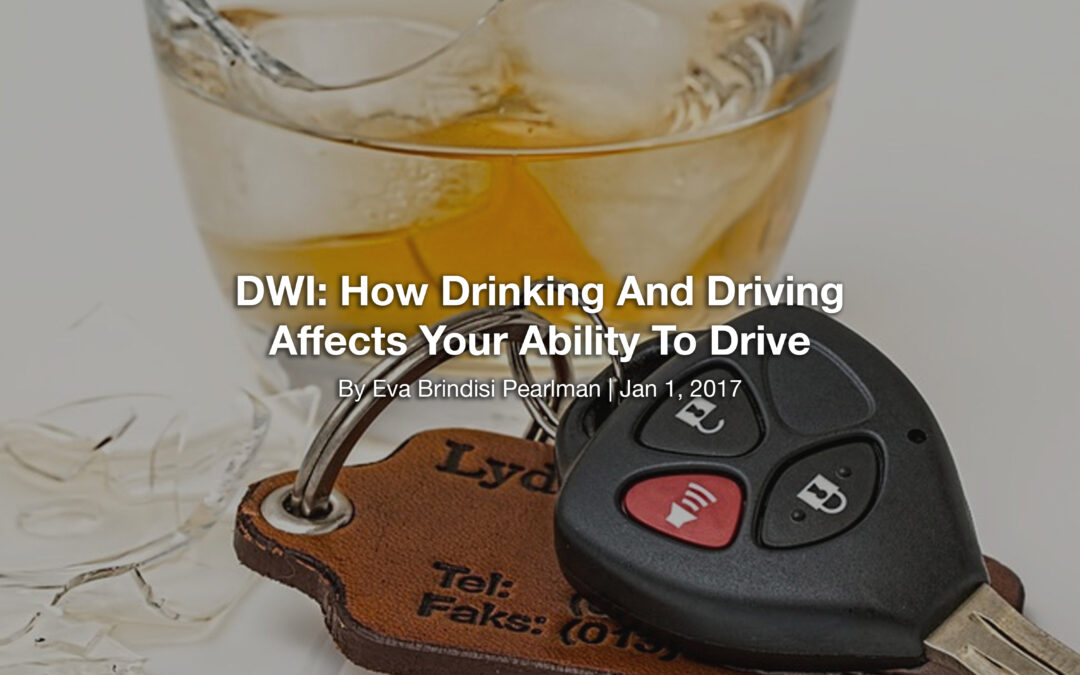 DWI: How Drinking And Driving Affects Your Ability To Drive