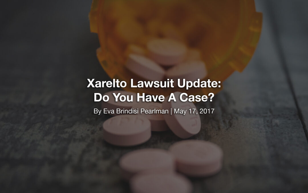 Xarelto Lawsuit Update: Do You Have A Case?