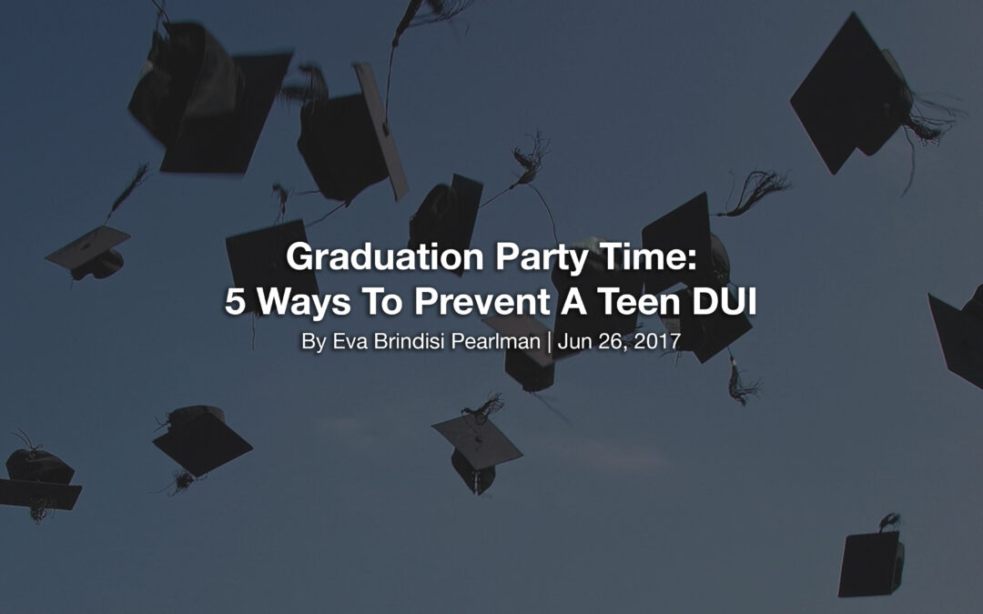 Graduation Party Time: 5 Ways To Prevent A Teen DUI