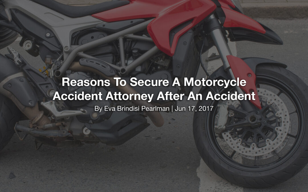 Reasons To Secure A Motorcycle Accident Attorney After An Accident