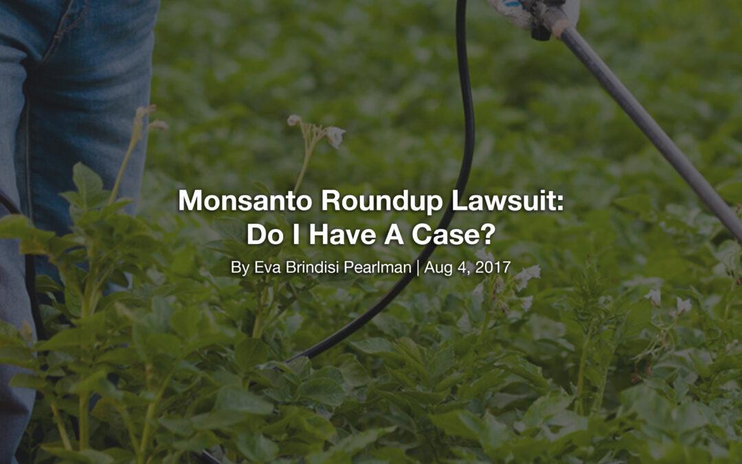 Monsanto Roundup Lawsuit: Do I Have A Case?