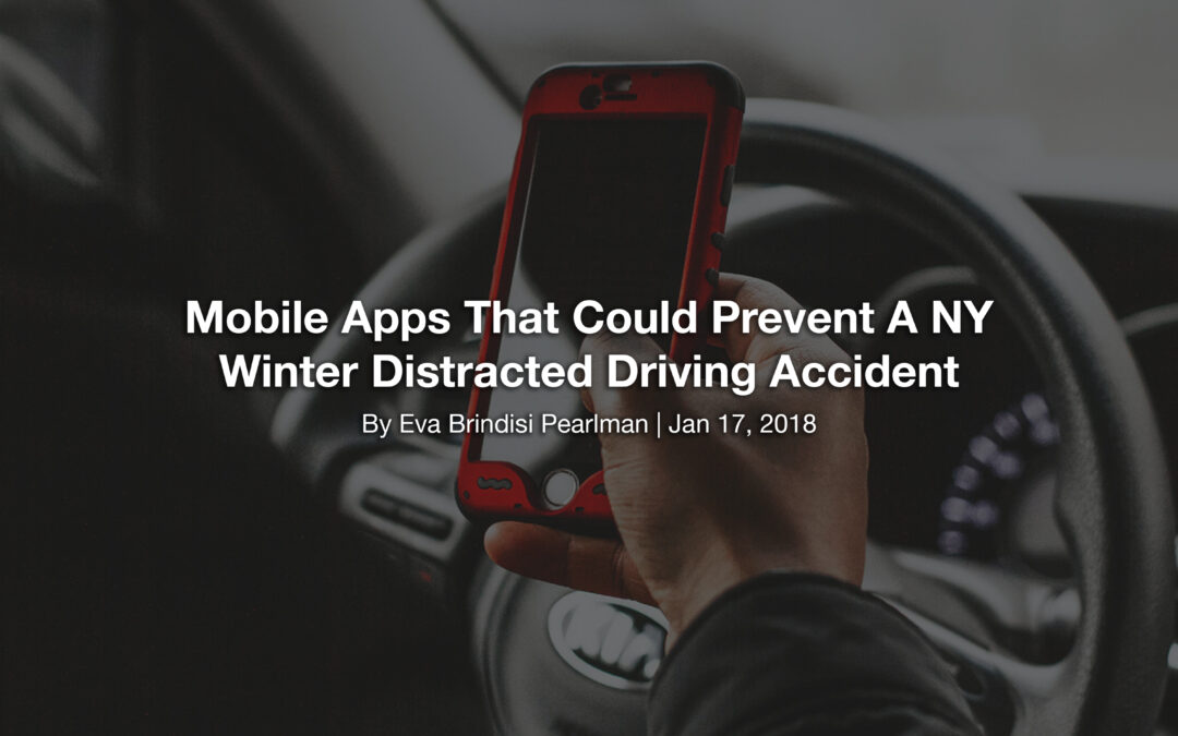 Mobile Apps That Could Prevent A NY Winter Distracted Driving Accident