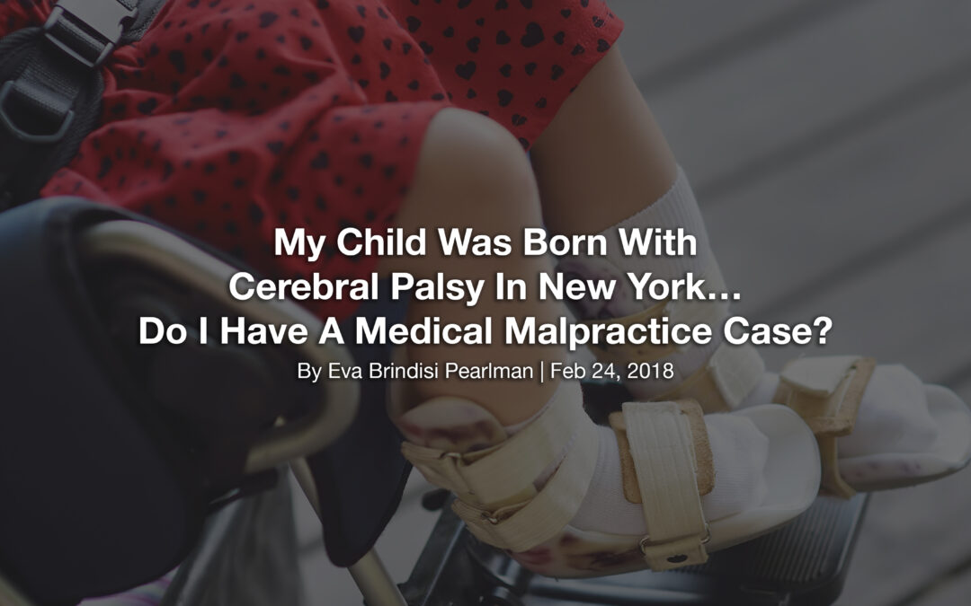 My Child Was Born With Cerebral Palsy In New York… Do I Have A Medical Malpractice Case?