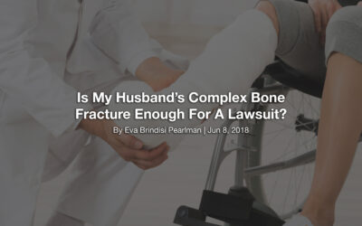 Is My Husband's Complex Bone Fracture Enough For A Lawsuit?
