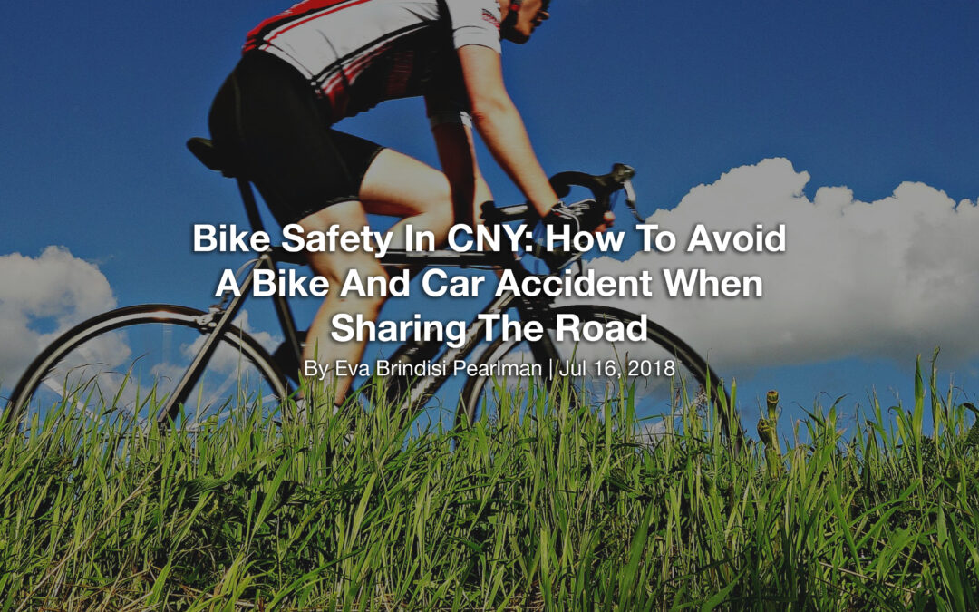 Bike Safety In CNY: How To Avoid A Bike And Car Accident When Sharing The Road