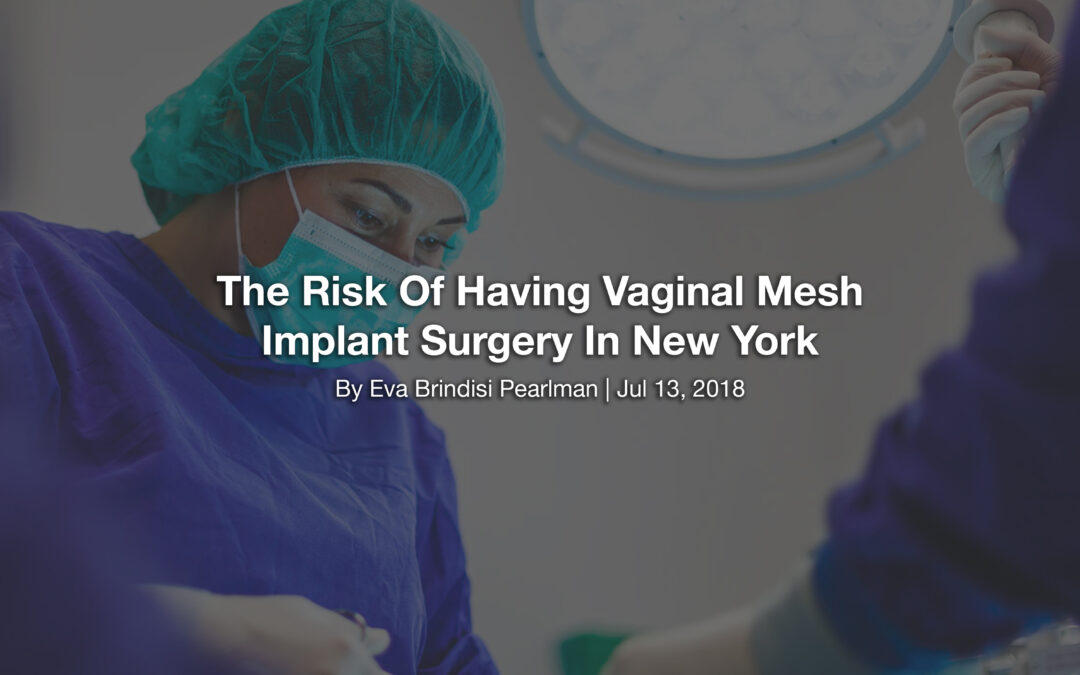The Risk Of Having Vaginal Mesh Implant Surgery In New York