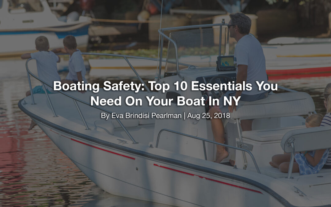 Boating Safety: Top 10 Essentials You Need On Your Boat In NY