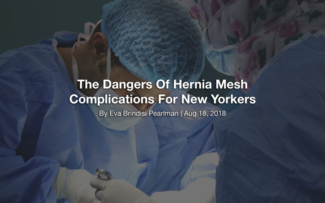 The Dangers Of Hernia Mesh Complications For New Yorkers