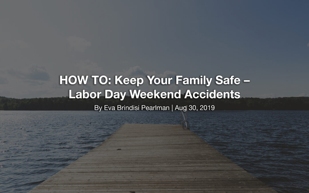 HOW TO: Keep Your Family Safe – Labor Day Weekend Accidents