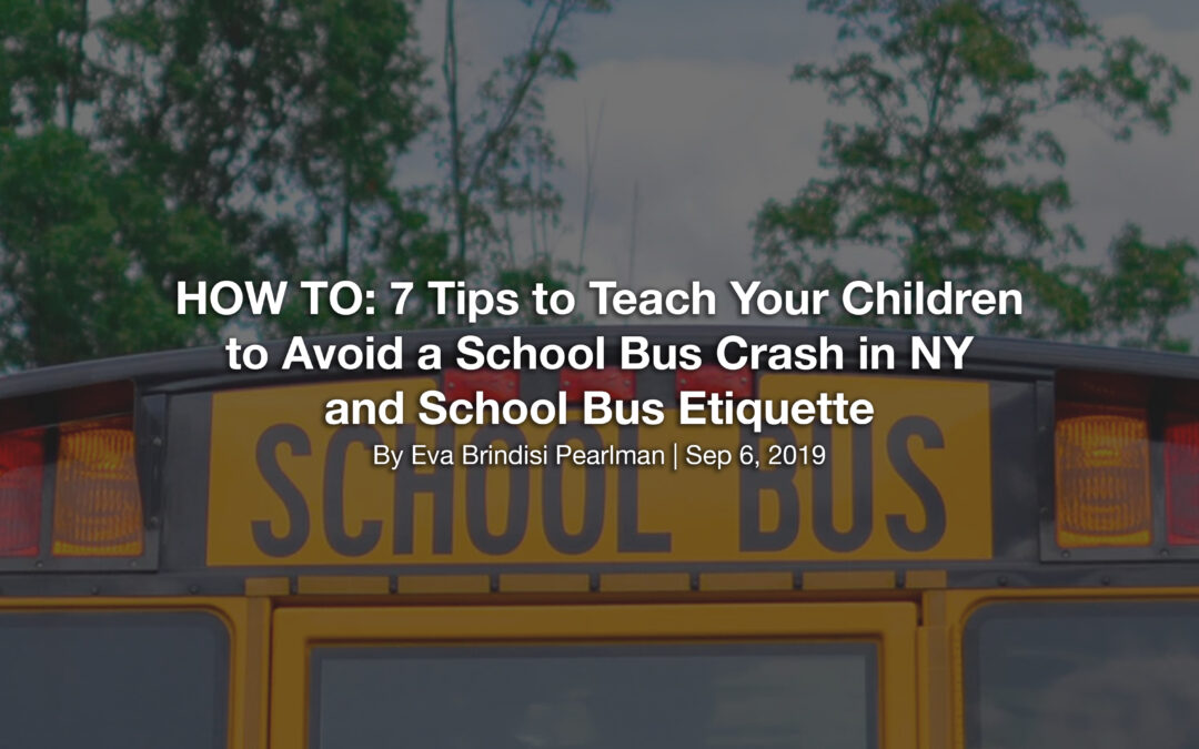 HOW TO: 7 Tips to Teach Your Children to Avoid a School Bus Crash in NY and School Bus Etiquette