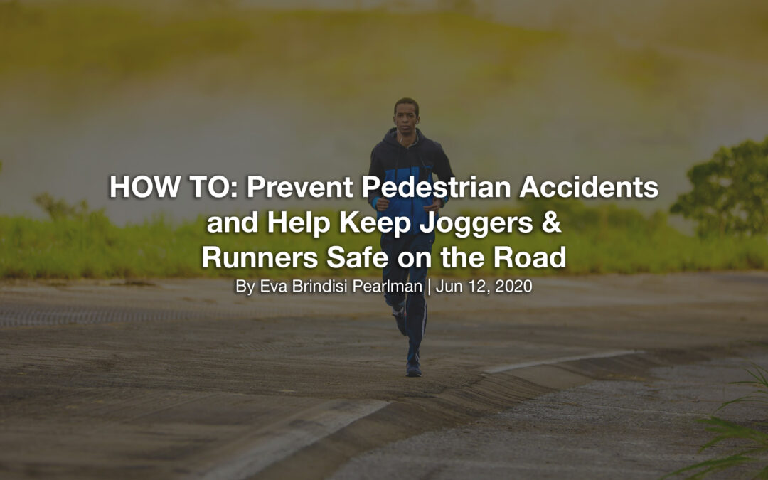 HOW TO: Prevent Pedestrian Accidents and Help Keep Joggers & Runners Safe on the Road